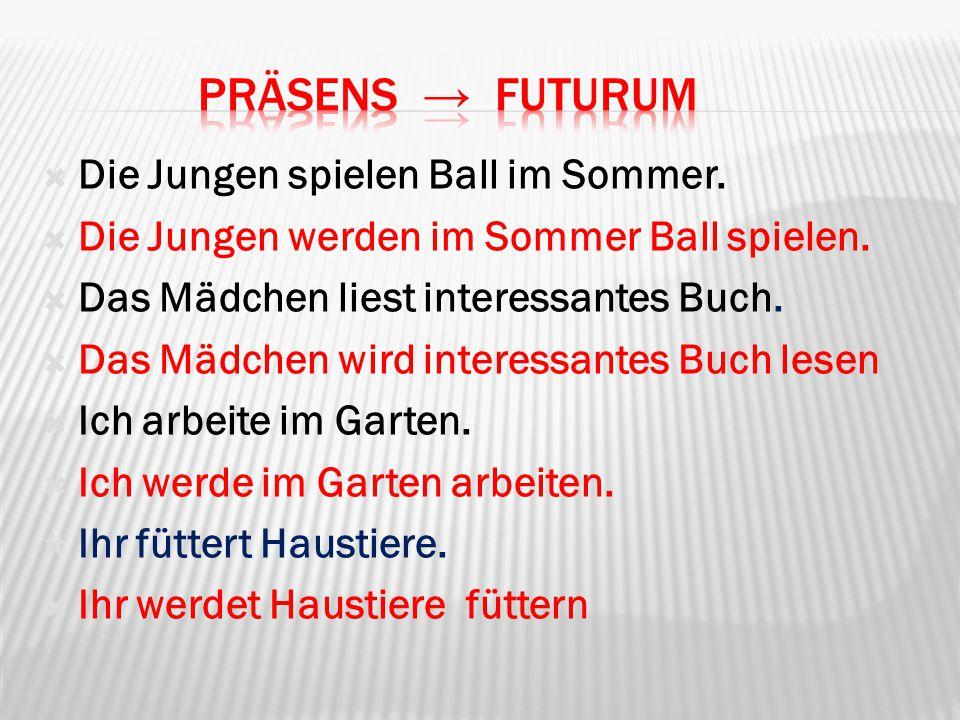 PrÄsens → Futurum Die Jungen spielen Ball im Sommer.
