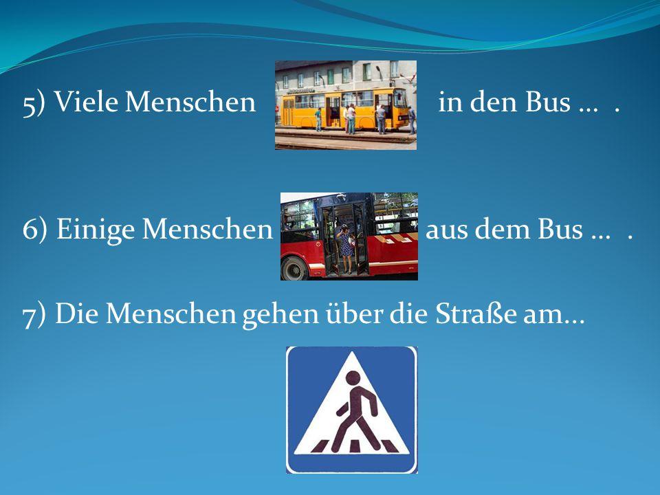 5) Viele Menschen in den Bus … .