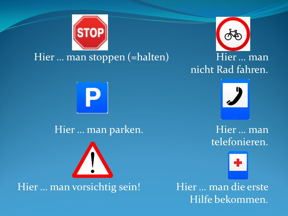 Hier … man stoppen (=halten) Hier … man nicht Rad fahren.