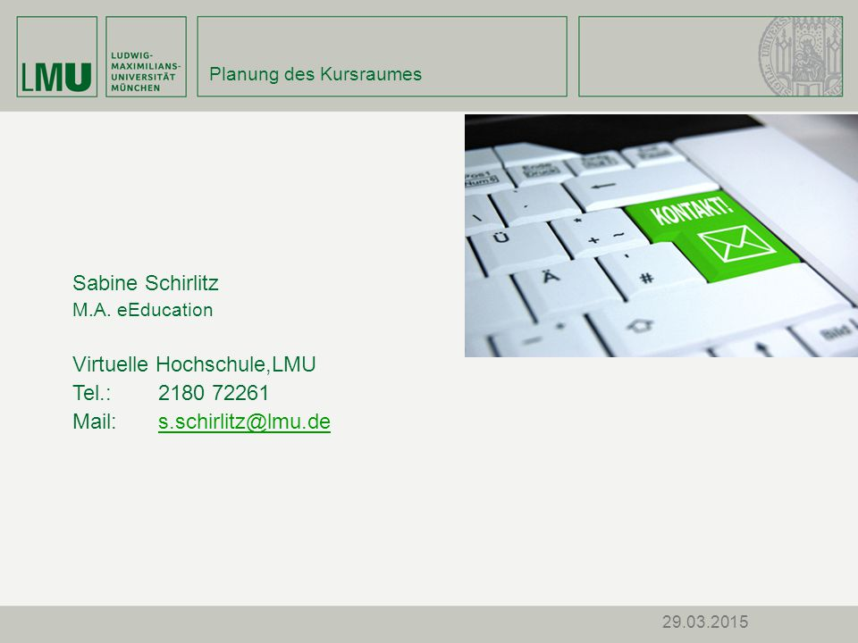 Virtuelle Hochschule,LMU Tel.: 2180 72261 Mail: s.schirlitz@lmu.de
