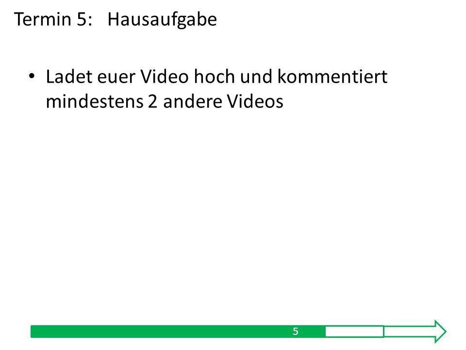 Ladet euer Video hoch und kommentiert mindestens 2 andere Videos