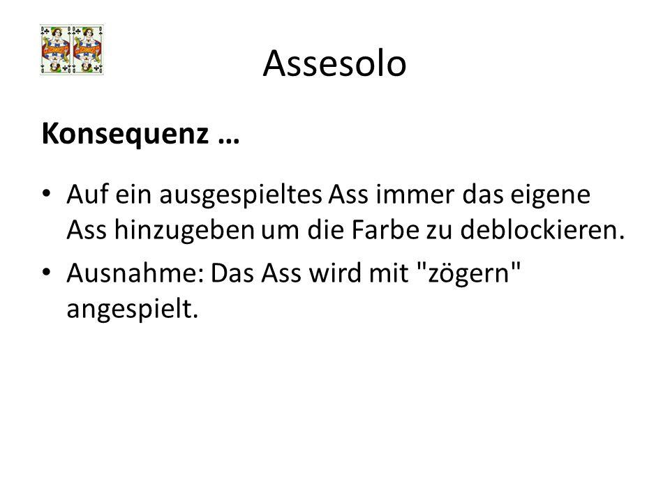 Assesolo Konsequenz … Auf ein ausgespieltes Ass immer das eigene Ass hinzugeben um die Farbe zu deblockieren.