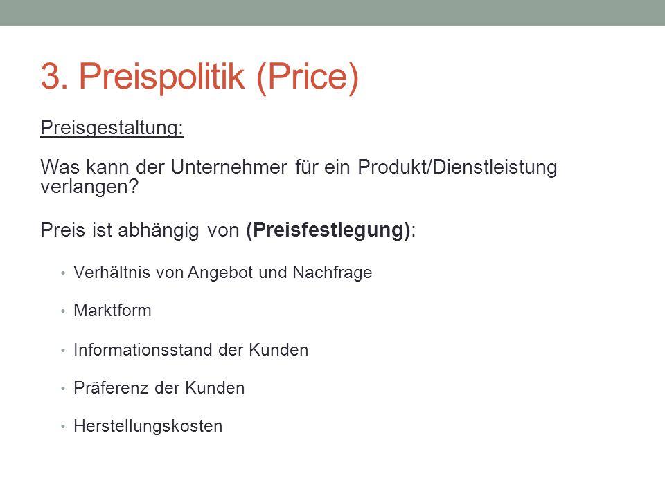 3. Preispolitik (Price) Preisgestaltung: Was kann der Unternehmer für ein Produkt/Dienstleistung verlangen
