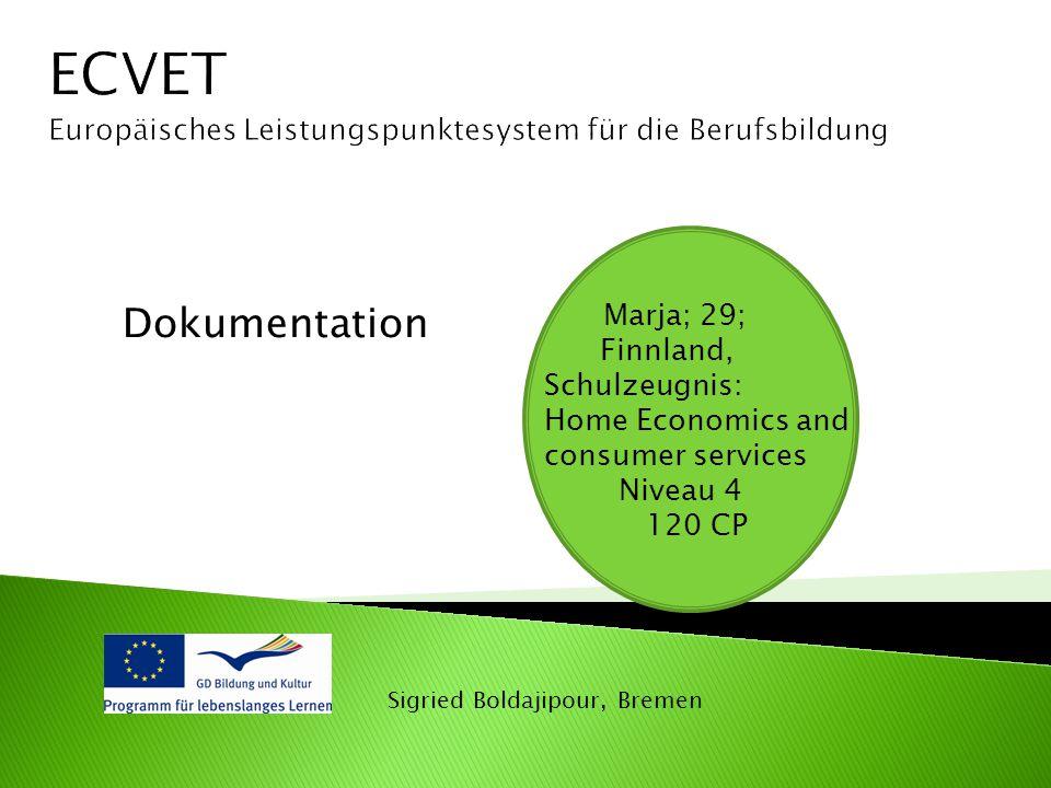 ECVET Europäisches Leistungspunktesystem für die Berufsbildung. Dokumentation. Marja; 29; Finnland,