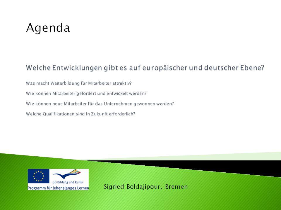 Agenda Welche Entwicklungen gibt es auf europäischer und deutscher Ebene Was macht Weiterbildung für Mitarbeiter attraktiv Wie können Mitarbeiter gefördert und entwickelt werden Wie können neue Mitarbeiter für das Unternehmen gewonnen werden Welche Qualifikationen sind in Zukunft erforderlich