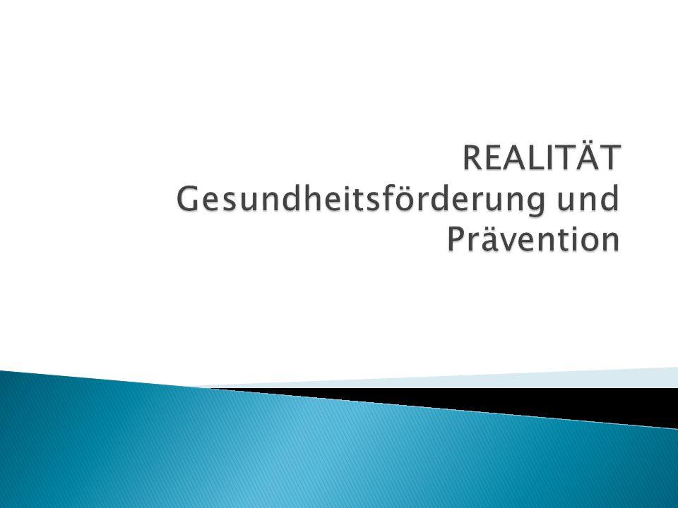 REALITÄT Gesundheitsförderung und Prävention