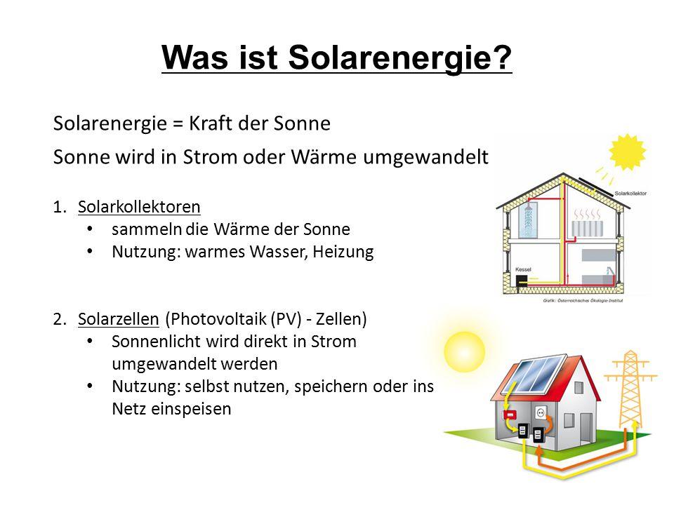 Was ist Solarenergie Solarenergie = Kraft der Sonne Sonne wird in Strom oder Wärme umgewandelt Solarkollektoren.