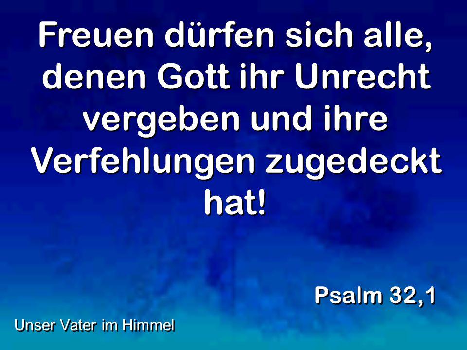 Freuen dürfen sich alle, denen Gott ihr Unrecht vergeben und ihre Verfehlungen zugedeckt hat!