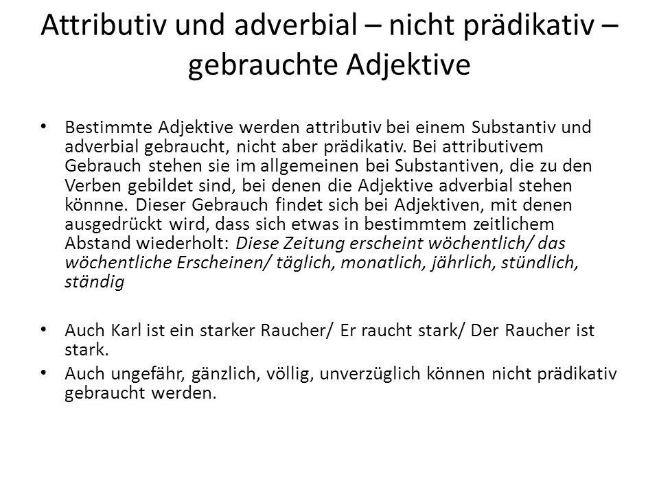 Attributiv und adverbial – nicht prädikativ – gebrauchte Adjektive