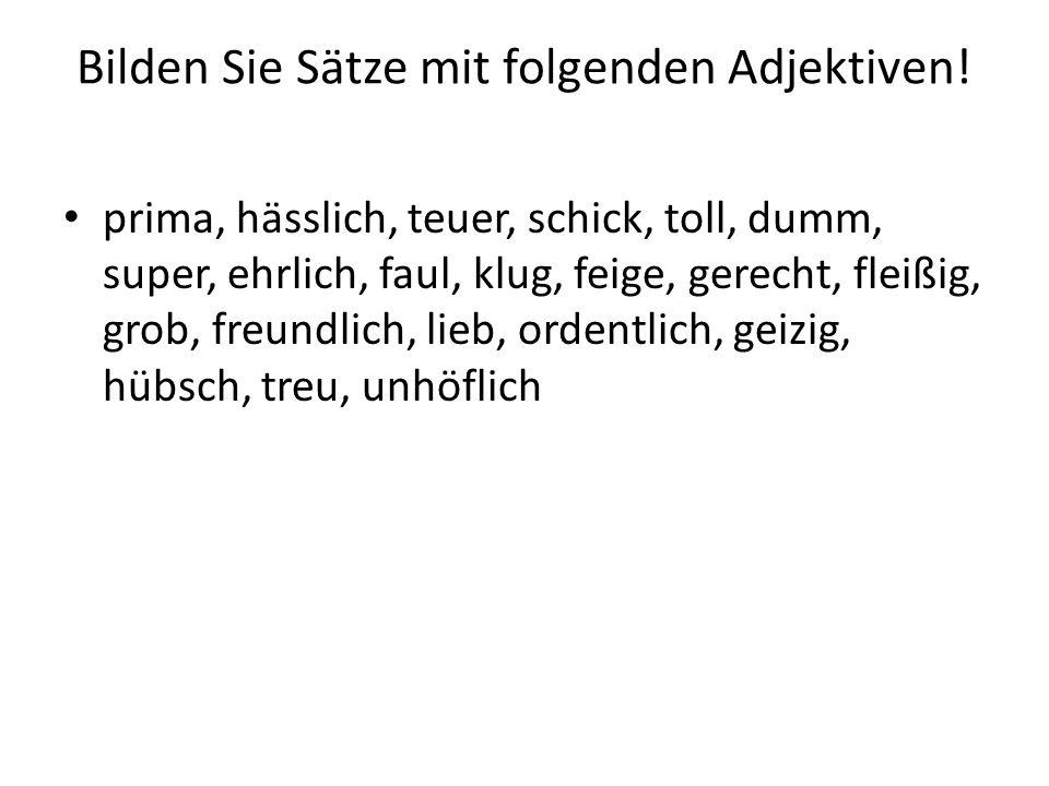 Bilden Sie Sätze mit folgenden Adjektiven!
