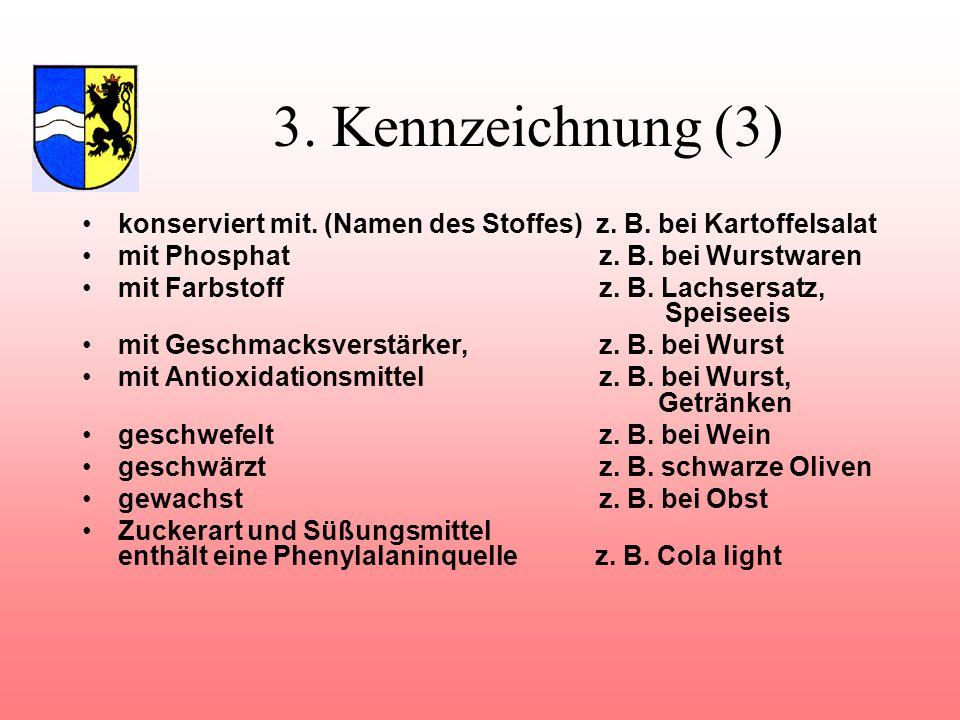 3. Kennzeichnung (3) konserviert mit. (Namen des Stoffes) z. B. bei Kartoffelsalat. mit Phosphat z. B. bei Wurstwaren.