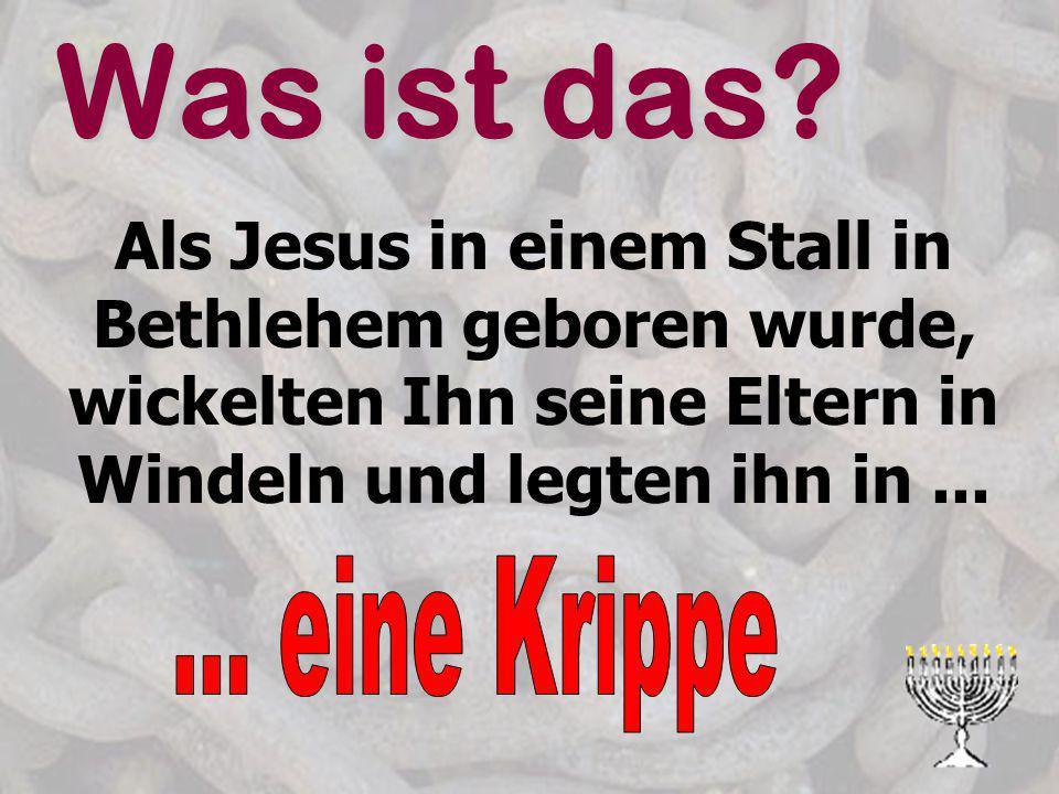 Was ist das Als Jesus in einem Stall in Bethlehem geboren wurde, wickelten Ihn seine Eltern in Windeln und legten ihn in ...
