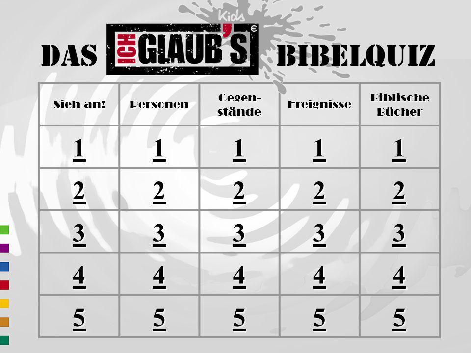 Das BibelQuiz 1 2 3 4 5 Sieh an! Personen Gegen-stände Ereignisse