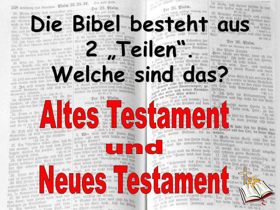 """Die Bibel besteht aus 2 """"Teilen . Welche sind das"""