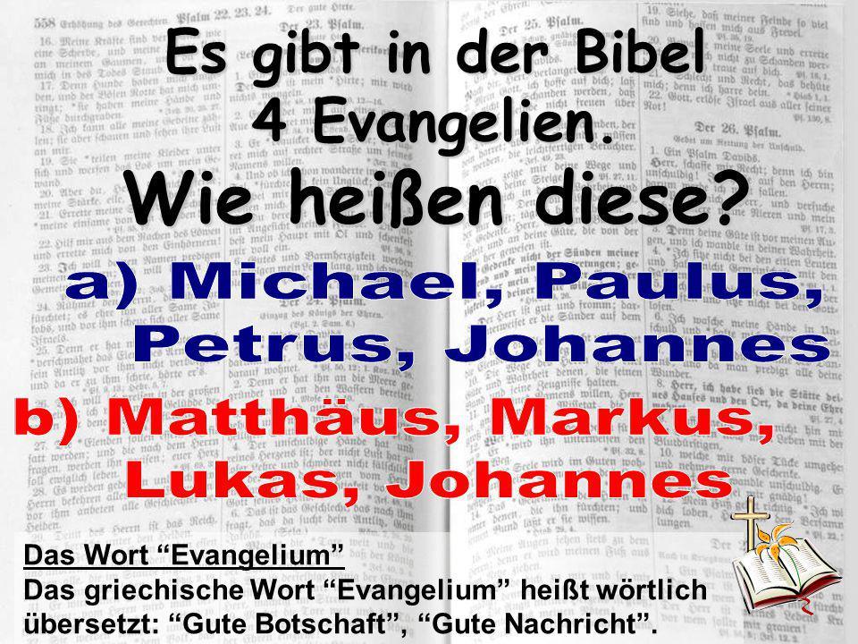 Es gibt in der Bibel 4 Evangelien. Wie heißen diese