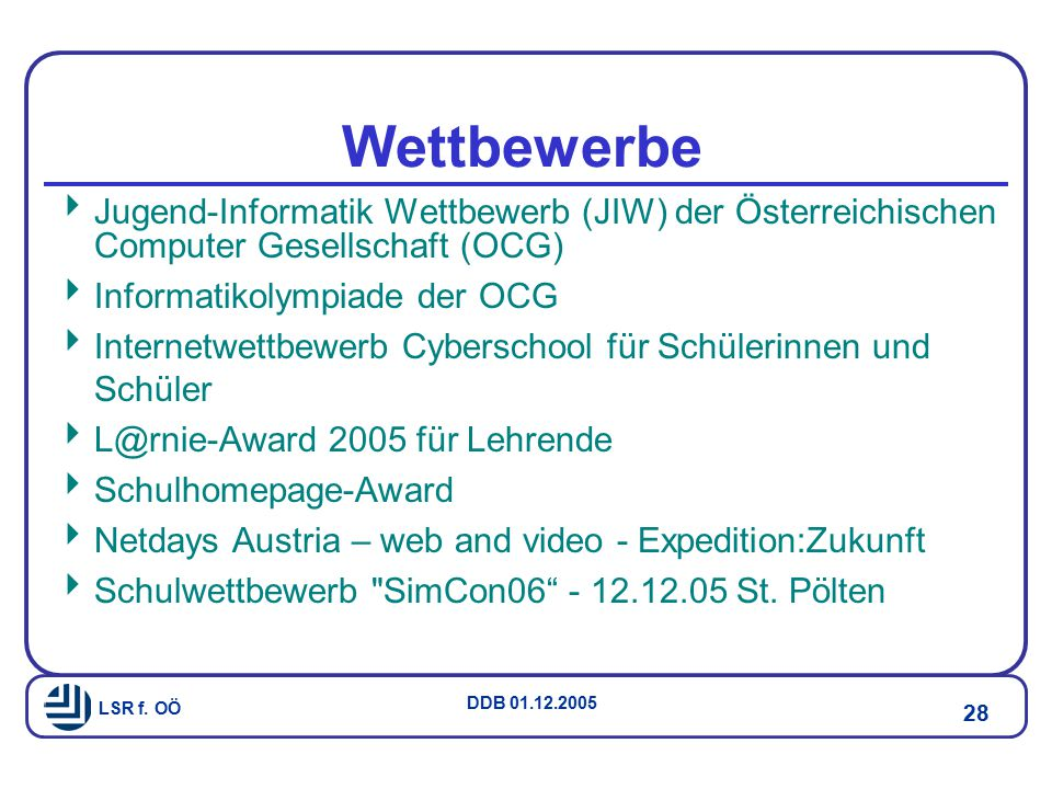 Wettbewerbe Jugend-Informatik Wettbewerb (JIW) der Österreichischen Computer Gesellschaft (OCG) Informatikolympiade der OCG.