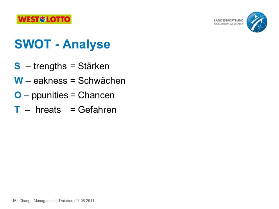 SWOT - Analyse S – trengths = Stärken W – eakness = Schwächen