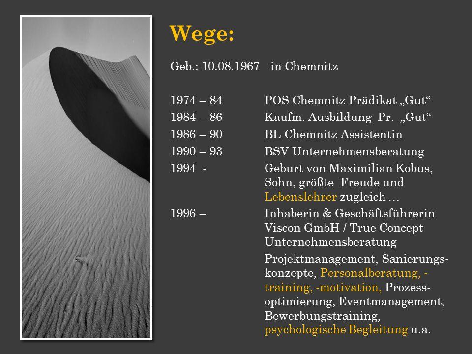 """Wege: Geb.: 10.08.1967 in Chemnitz. 1974 – 84 POS Chemnitz Prädikat """"Gut 1984 – 86 Kaufm. Ausbildung Pr. """"Gut"""