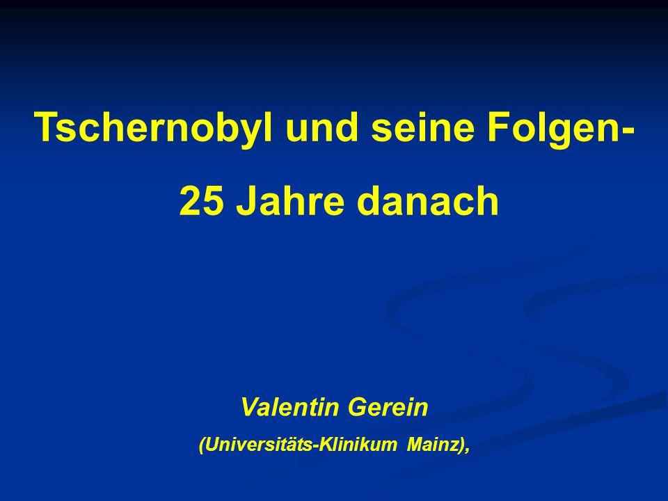 Tschernobyl und seine Folgen- (Universitäts-Klinikum Mainz),