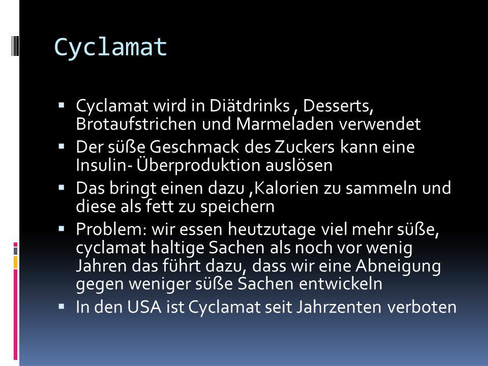 Cyclamat Cyclamat wird in Diätdrinks , Desserts, Brotaufstrichen und Marmeladen verwendet.