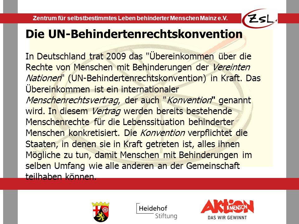 Die UN-Behindertenrechtskonvention In Deutschland trat 2009 das Übereinkommen über die Rechte von Menschen mit Behinderungen der Vereinten Nationen (UN-Behindertenrechtskonvention) in Kraft.