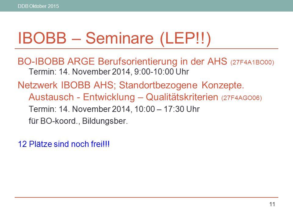 DDB Oktober 2015 IBOBB – Seminare (LEP!!) BO-IBOBB ARGE Berufsorientierung in der AHS (27F4A1BO00) Termin: 14. November 2014, 9:00-10:00 Uhr.