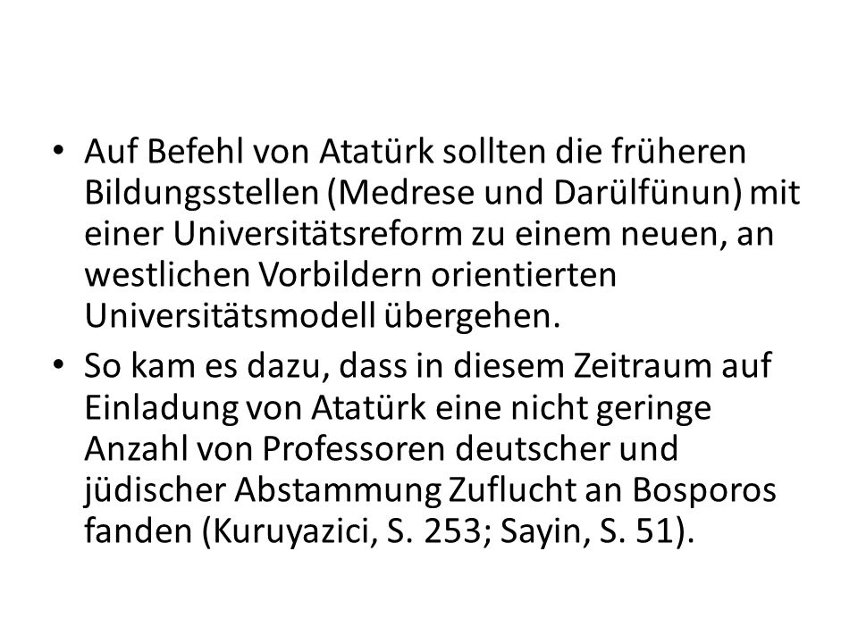Auf Befehl von Atatürk sollten die früheren Bildungsstellen (Medrese und Darülfünun) mit einer Universitätsreform zu einem neuen, an westlichen Vorbildern orientierten Universitätsmodell übergehen.
