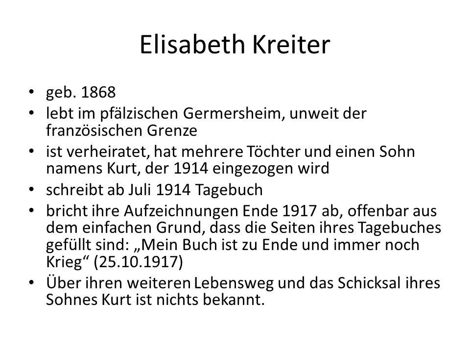 Elisabeth Kreiter geb. 1868. lebt im pfälzischen Germersheim, unweit der französischen Grenze.