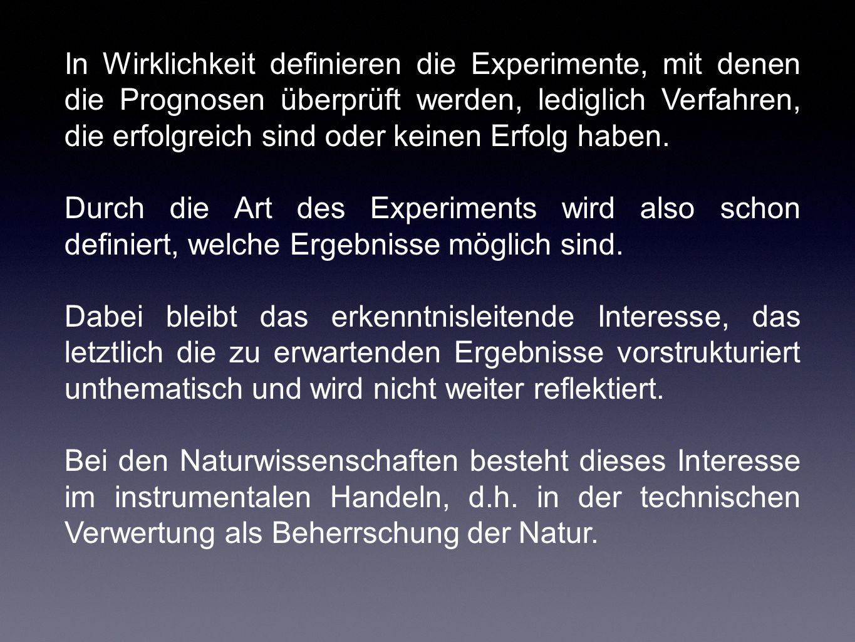 In Wirklichkeit definieren die Experimente, mit denen die Prognosen überprüft werden, lediglich Verfahren, die erfolgreich sind oder keinen Erfolg haben.