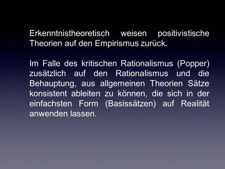 Erkenntnistheoretisch weisen positivistische Theorien auf den Empirismus zurück.