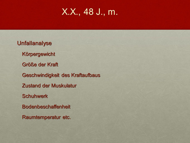 X.X., 48 J., m. Unfallanalyse Körpergewicht Größe der Kraft