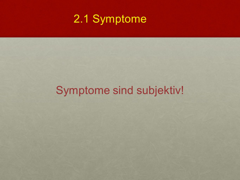 Symptome sind subjektiv!