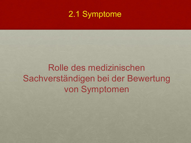 2.1 Symptome Rolle des medizinischen Sachverständigen bei der Bewertung von Symptomen