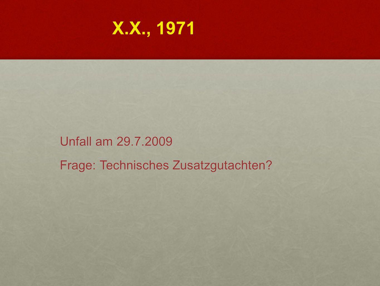 X.X., 1971 Unfall am 29.7.2009 Frage: Technisches Zusatzgutachten