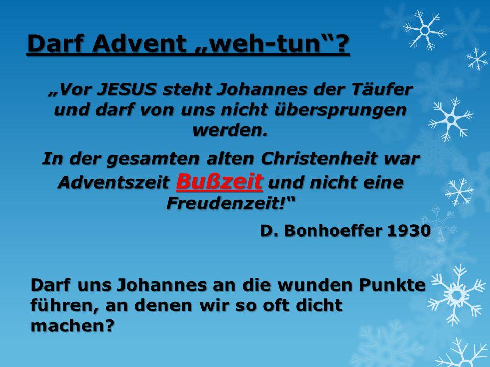 """Darf Advent """"weh-tun """"Vor JESUS steht Johannes der Täufer und darf von uns nicht übersprungen werden."""
