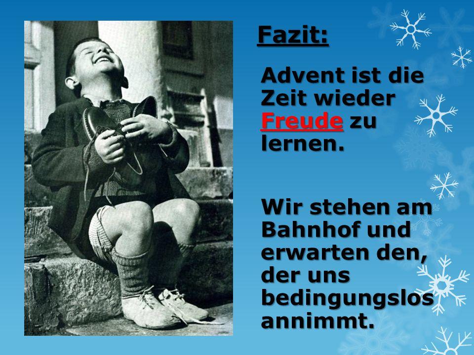 Fazit: Advent ist die Zeit wieder Freude zu lernen.