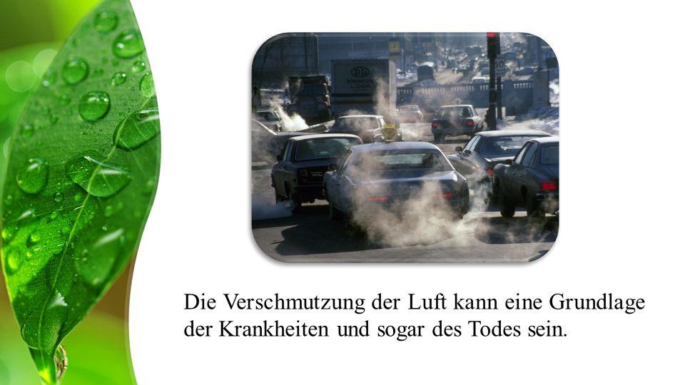 Die Verschmutzung der Luft kann eine Grundlage der Krankheiten und sogar des Todes sein.
