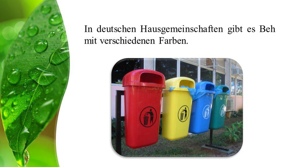 In deutschen Hausgemeinschaften gibt es Beh mit verschiedenen Farben.