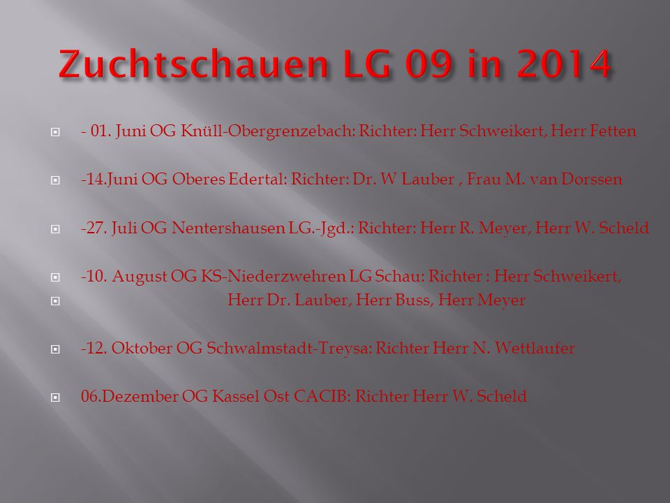 Zuchtschauen LG 09 in 2014 - 01. Juni OG Knüll-Obergrenzebach: Richter: Herr Schweikert, Herr Fetten.