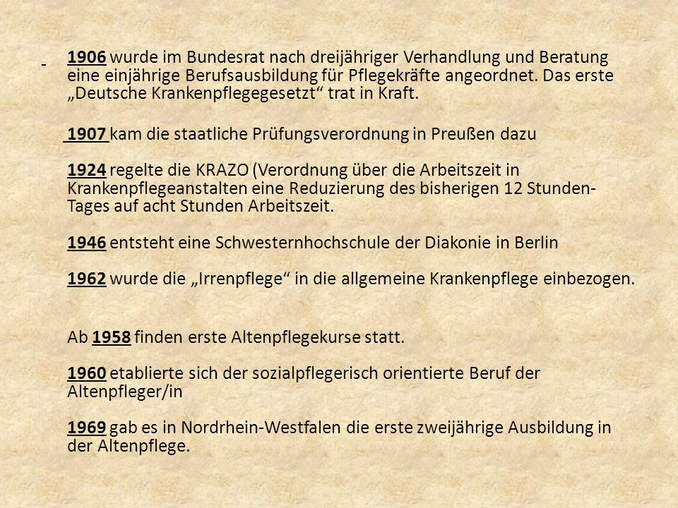 """1906 wurde im Bundesrat nach dreijähriger Verhandlung und Beratung eine einjährige Berufsausbildung für Pflegekräfte angeordnet. Das erste """"Deutsche Krankenpflegegesetzt trat in Kraft."""