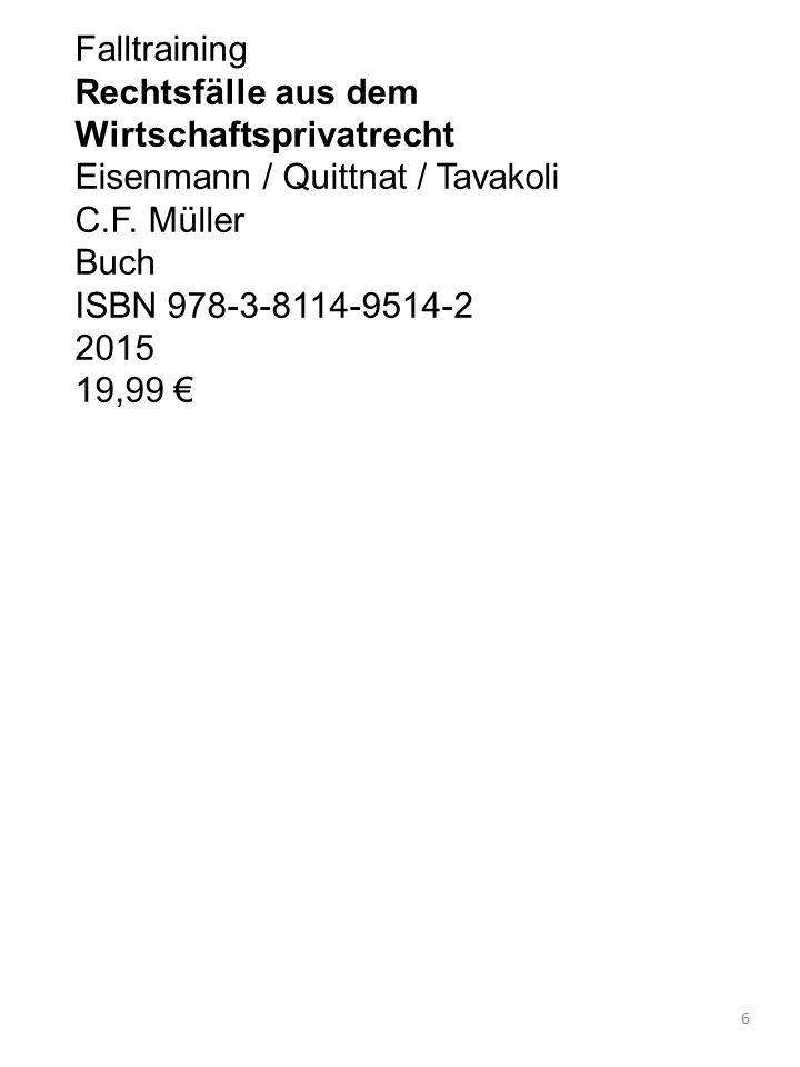 Falltraining Rechtsfälle aus dem Wirtschaftsprivatrecht. Eisenmann / Quittnat / Tavakoli. C.F. Müller Buch ISBN 978-3-8114-9514-2.