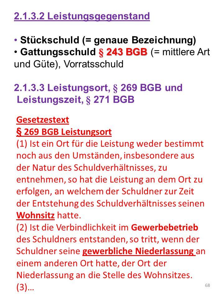 2.1.3.2 Leistungsgegenstand Stückschuld (= genaue Bezeichnung) Gattungsschuld § 243 BGB (= mittlere Art und Güte), Vorratsschuld.