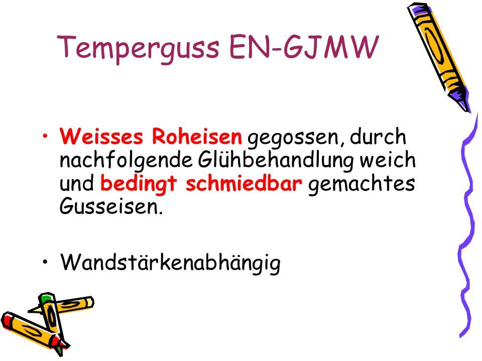 Temperguss EN-GJMW Weisses Roheisen gegossen, durch nachfolgende Glühbehandlung weich und bedingt schmiedbar gemachtes Gusseisen.