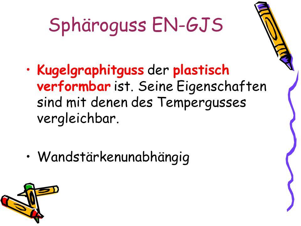 Sphäroguss EN-GJS Kugelgraphitguss der plastisch verformbar ist. Seine Eigenschaften sind mit denen des Tempergusses vergleichbar.
