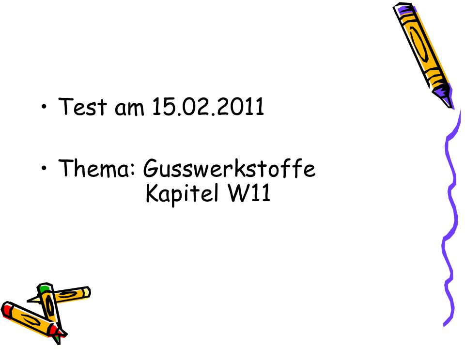 Test am 15.02.2011 Thema: Gusswerkstoffe Kapitel W11