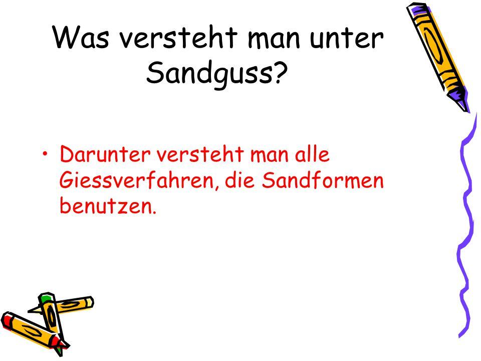 Was versteht man unter Sandguss