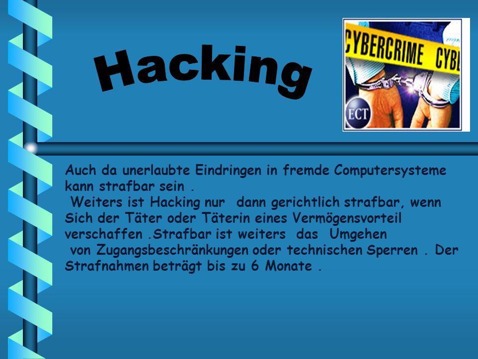 Hacking Auch da unerlaubte Eindringen in fremde Computersysteme kann strafbar sein . Weiters ist Hacking nur dann gerichtlich strafbar, wenn.