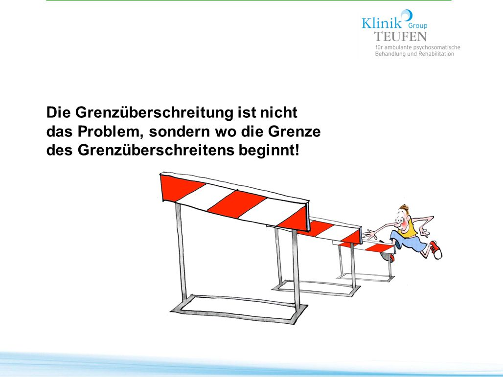 Die Grenzüberschreitung ist nicht das Problem, sondern wo die Grenze des Grenzüberschreitens beginnt!
