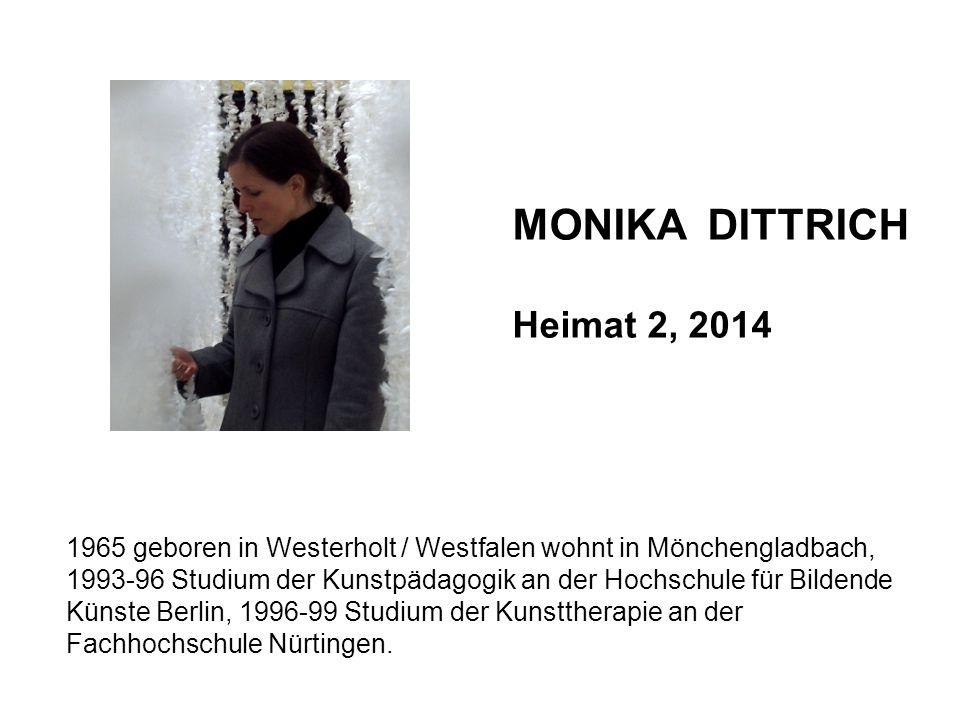 MONIKA DITTRICH Heimat 2, 2014