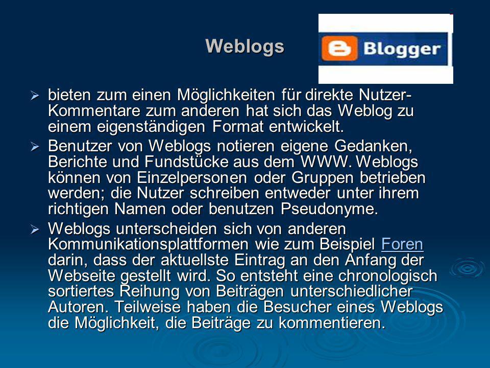 Weblogs bieten zum einen Möglichkeiten für direkte Nutzer-Kommentare zum anderen hat sich das Weblog zu einem eigenständigen Format entwickelt.